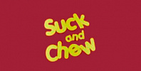 Suck and Chew